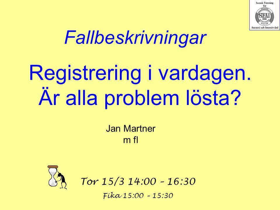 Registrering i vardagen. Är alla problem lösta? Jan Martner m fl Tor 15/3 14:00 – 16:30 Fallbeskrivningar Fika 15:00 – 15:30