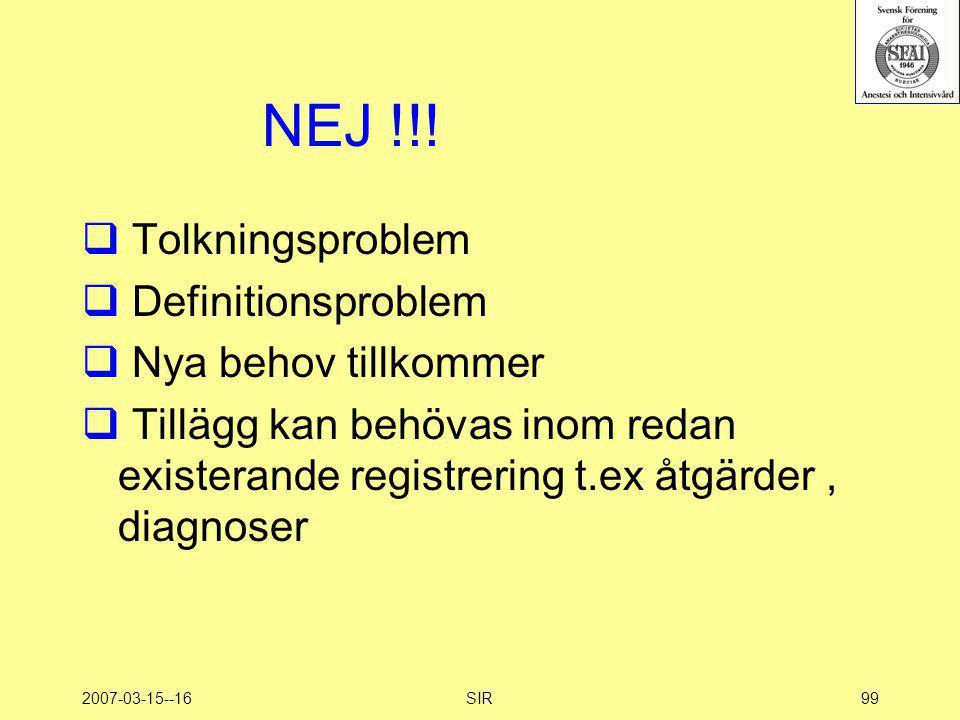 2007-03-15--16SIR99 NEJ !!!  Tolkningsproblem  Definitionsproblem  Nya behov tillkommer  Tillägg kan behövas inom redan existerande registrering t