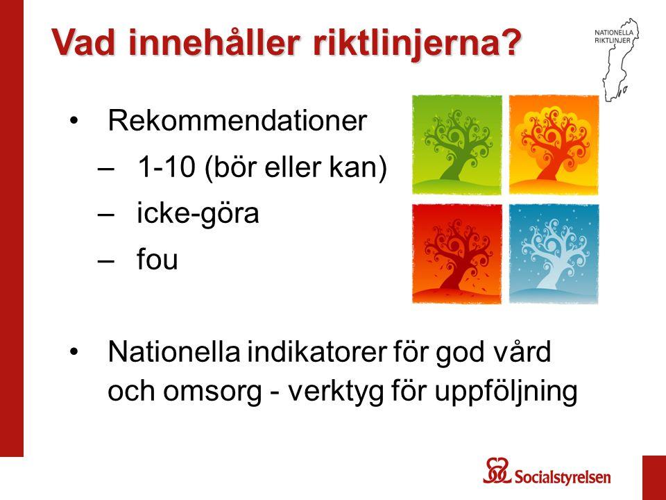 •Rekommendationer –1-10 (bör eller kan) –icke-göra –fou •Nationella indikatorer för god vård och omsorg - verktyg för uppföljning Vad innehåller riktlinjerna?