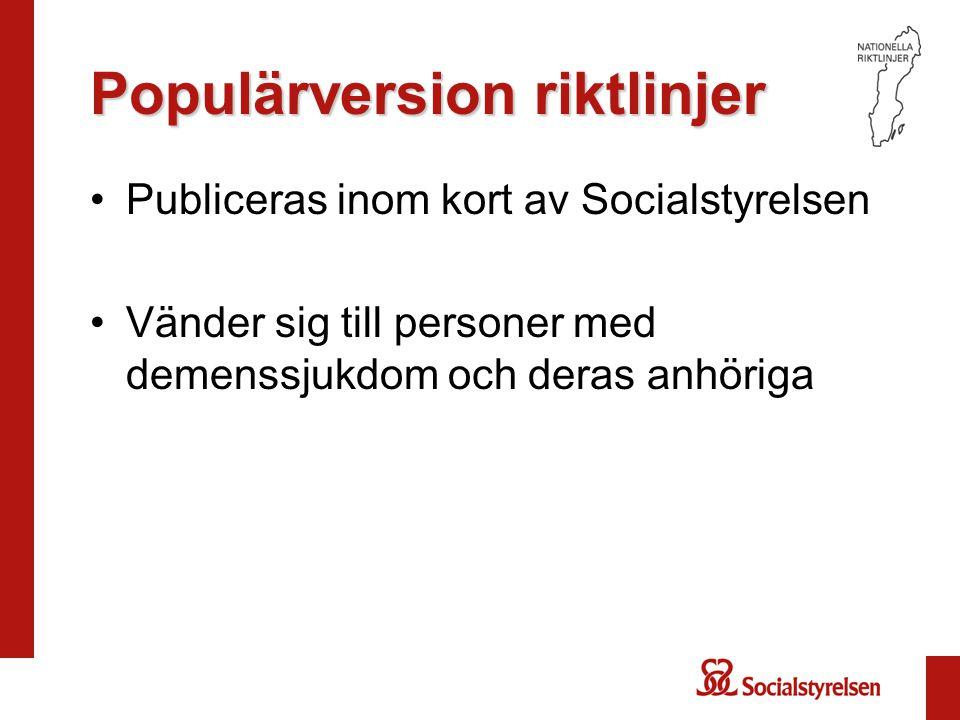Populärversion riktlinjer •Publiceras inom kort av Socialstyrelsen •Vänder sig till personer med demenssjukdom och deras anhöriga