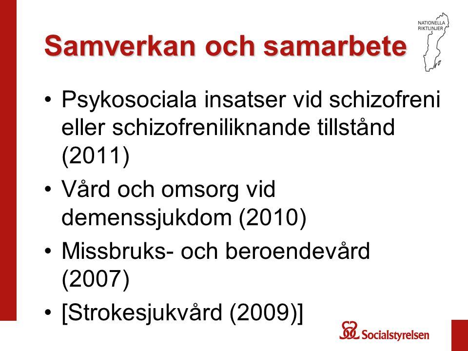 Samverkan och samarbete •Psykosociala insatser vid schizofreni eller schizofreniliknande tillstånd (2011) •Vård och omsorg vid demenssjukdom (2010) •Missbruks- och beroendevård (2007) •[Strokesjukvård (2009)]