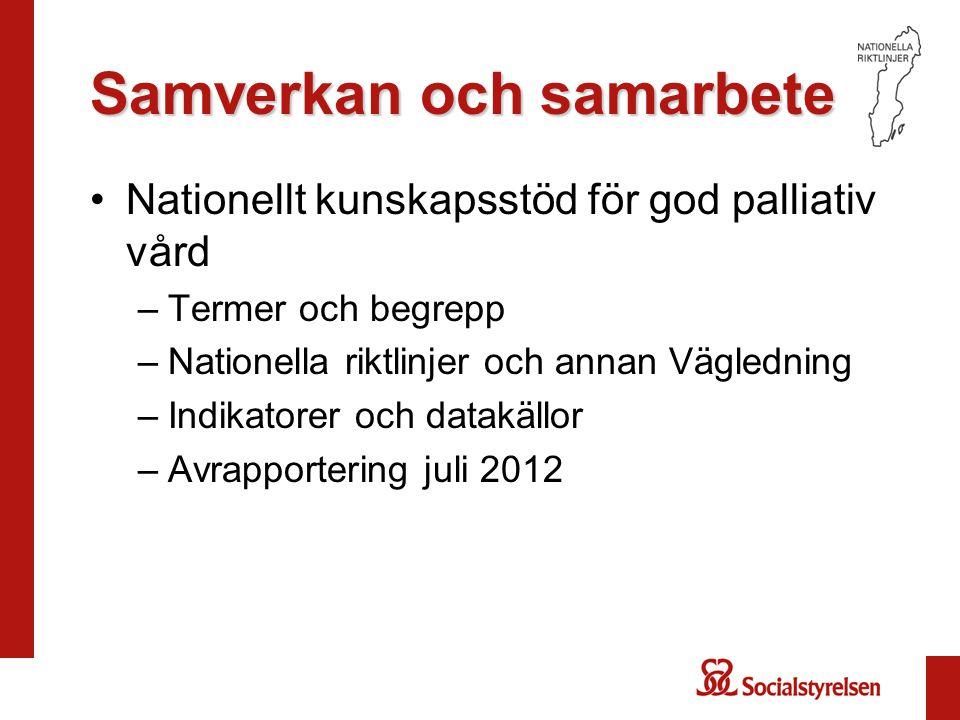 Samverkan och samarbete •Nationellt kunskapsstöd för god palliativ vård –Termer och begrepp –Nationella riktlinjer och annan Vägledning –Indikatorer och datakällor –Avrapportering juli 2012