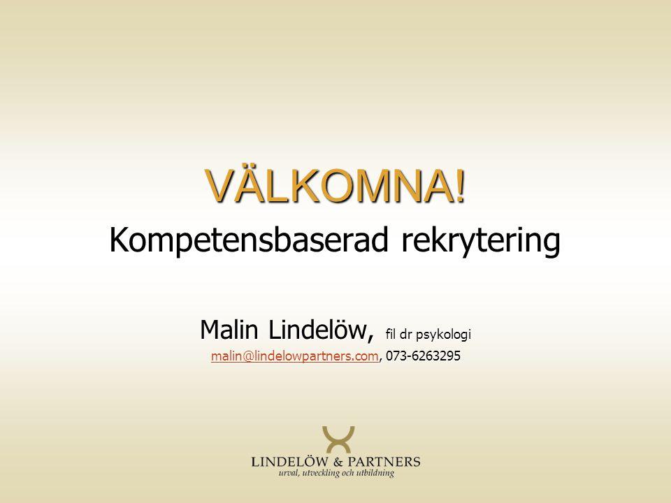 Kompetensbaserad rekrytering Malin Lindelöw, fil dr psykologi malin@lindelowpartners.commalin@lindelowpartners.com, 073-6263295 malin@lindelowpartners
