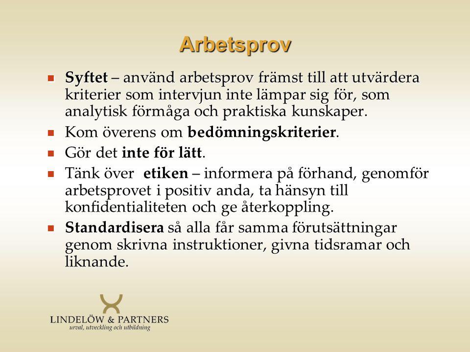 Arbetsprov  Syftet – använd arbetsprov främst till att utvärdera kriterier som intervjun inte lämpar sig för, som analytisk förmåga och praktiska kun