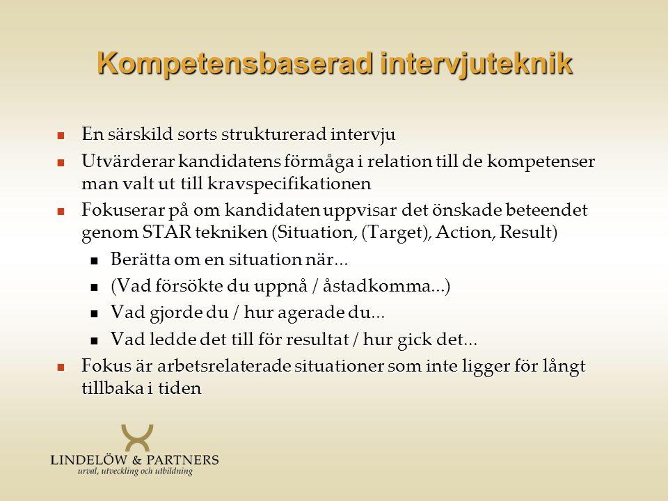 Kompetensbaserad intervjuteknik  En särskild sorts strukturerad intervju  Utvärderar kandidatens förmåga i relation till de kompetenser man valt ut