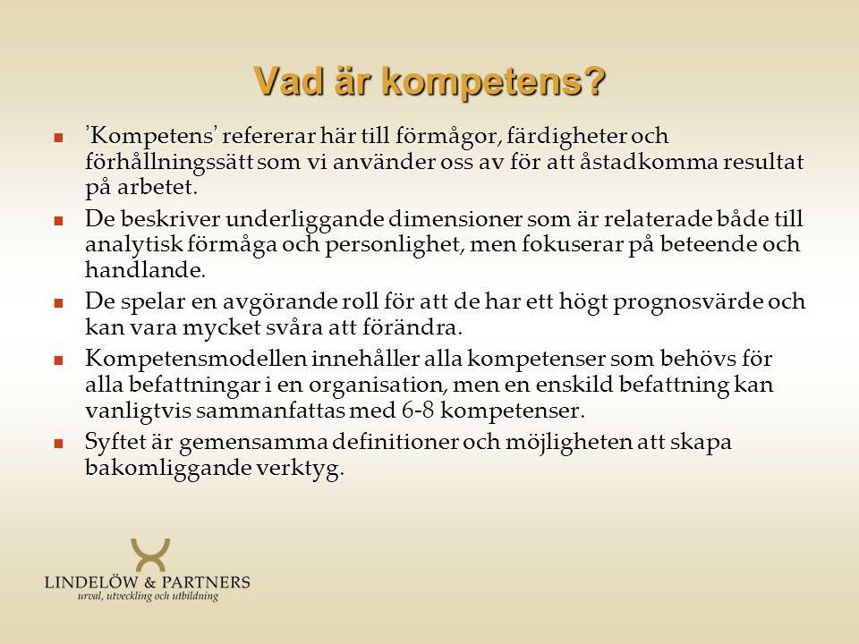Vad är kompetens?  'Kompetens' refererar här till förmågor, färdigheter och förhållningssätt som vi använder oss av för att åstadkomma resultat på ar