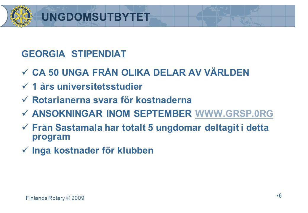 Finlands Rotary © 2009 •6•6 UNGDOMSUTBYTET GEORGIA STIPENDIAT  CA 50 UNGA FRÅN OLIKA DELAR AV VÄRLDEN  1 års universitetsstudier  Rotarianerna svara för kostnaderna  ANSOKNINGAR INOM SEPTEMBER WWW.GRSP.0RGWWW.GRSP.0RG  Från Sastamala har totalt 5 ungdomar deltagit i detta program  Inga kostnader för klubben