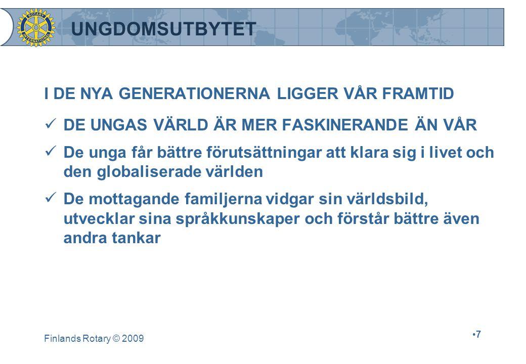 Finlands Rotary © 2009 •7•7 UNGDOMSUTBYTET I DE NYA GENERATIONERNA LIGGER VÅR FRAMTID  DE UNGAS VÄRLD ÄR MER FASKINERANDE ÄN VÅR  De unga får bättre förutsättningar att klara sig i livet och den globaliserade världen  De mottagande familjerna vidgar sin världsbild, utvecklar sina språkkunskaper och förstår bättre även andra tankar
