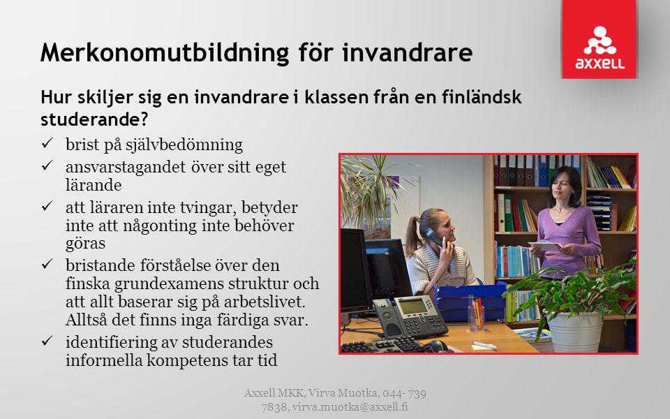 Merkonomutbildning för invandrare Hur skiljer sig en invandrare i klassen från en finländsk studerande?  brist på självbedömning  ansvarstagandet öv