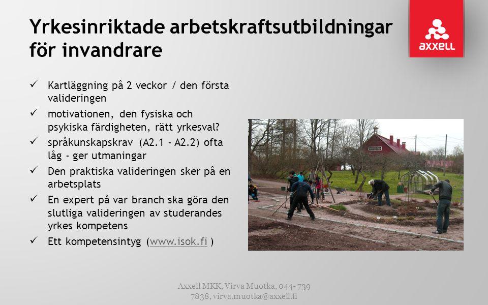 Yrkesinriktade arbetskraftsutbildningar för invandrare  Kartläggning på 2 veckor / den första valideringen  motivationen, den fysiska och psykiska färdigheten, rätt yrkesval.