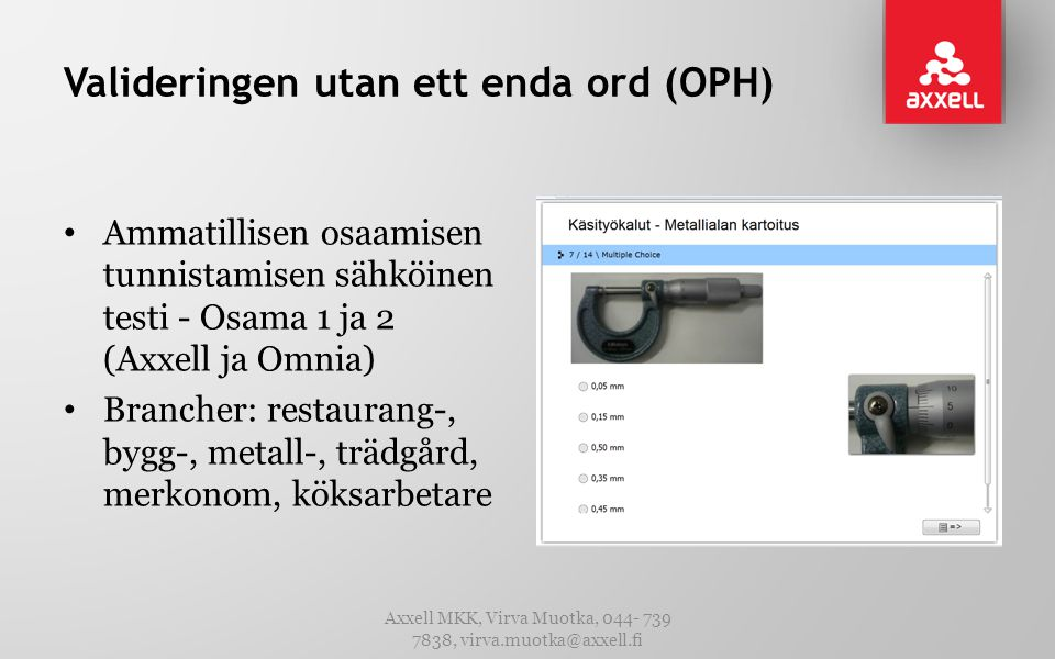 Valideringen utan ett enda ord (OPH) • Ammatillisen osaamisen tunnistamisen sähköinen testi - Osama 1 ja 2 (Axxell ja Omnia) • Brancher: restaurang-,