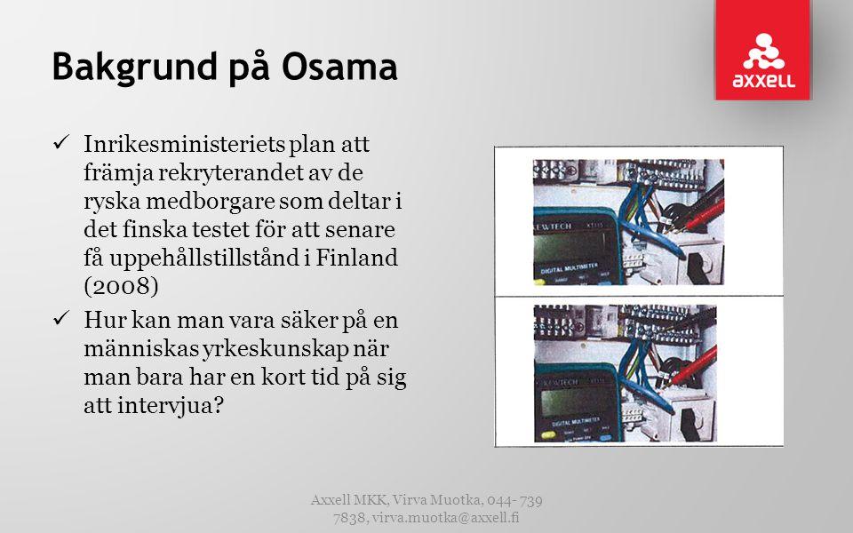 Bakgrund på Osama  Inrikesministeriets plan att främja rekryterandet av de ryska medborgare som deltar i det finska testet för att senare få uppehållstillstånd i Finland (2008)  Hur kan man vara säker på en människas yrkeskunskap när man bara har en kort tid på sig att intervjua.