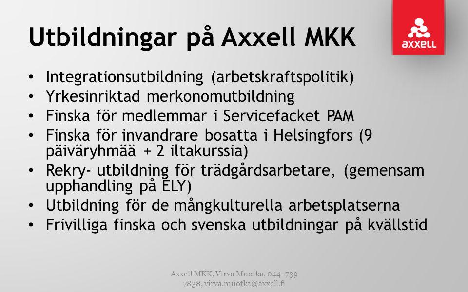 Utbildningar på Axxell MKK • Integrationsutbildning (arbetskraftspolitik) • Yrkesinriktad merkonomutbildning • Finska för medlemmar i Servicefacket PA