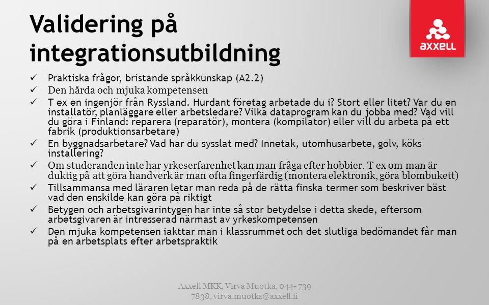 Validering på integrationsutbildning  Praktiska frågor, bristande språkkunskap (A2.2)  Den hårda och mjuka kompetensen  T ex en ingenjör från Ryssl
