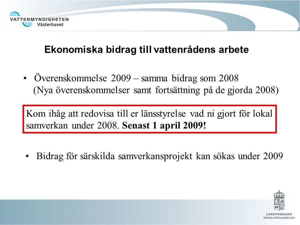 Ekonomiska bidrag till vattenrådens arbete • Överenskommelse 2009 – samma bidrag som 2008 (Nya överenskommelser samt fortsättning på de gjorda 2008) Kom ihåg att redovisa till er länsstyrelse vad ni gjort för lokal samverkan under 2008.
