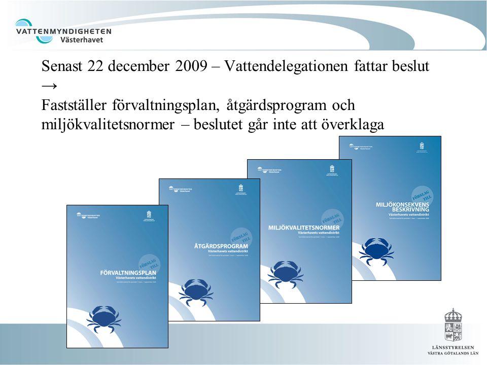 Senast 22 december 2009 – Vattendelegationen fattar beslut → Fastställer förvaltningsplan, åtgärdsprogram och miljökvalitetsnormer – beslutet går inte att överklaga