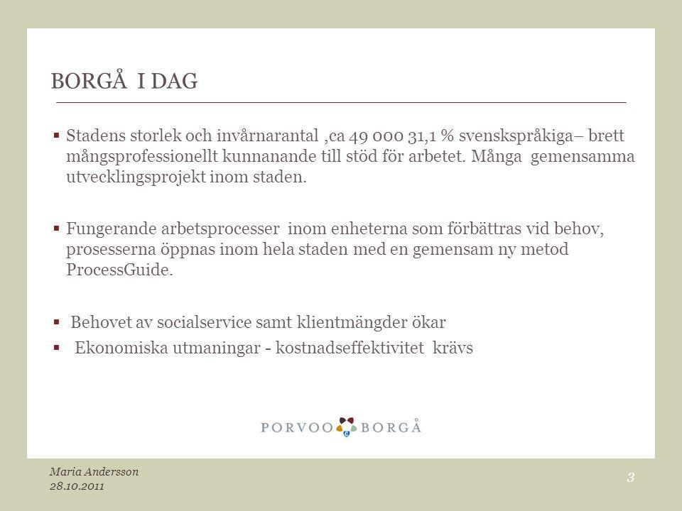 BORGÅ I DAG  Stadens storlek och invårnarantal,ca 49 000 31,1 % svenskspråkiga– brett mångsprofessionellt kunnanande till stöd för arbetet. Många gem