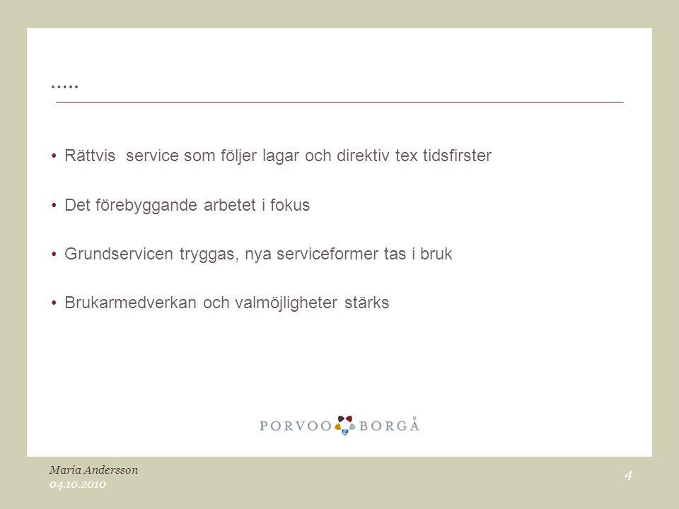 ….. •Rättvis service som följer lagar och direktiv tex tidsfirster •Det förebyggande arbetet i fokus •Grundservicen tryggas, nya serviceformer tas i b