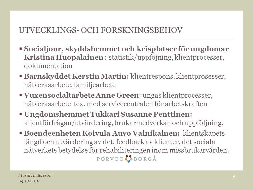 UTVECKLINGS- OCH FORSKNINGSBEHOV  Socialjour, skyddshemmet och krisplatser för ungdomar Kristina Huopalainen : statistik/uppföjning, klientprocesser,