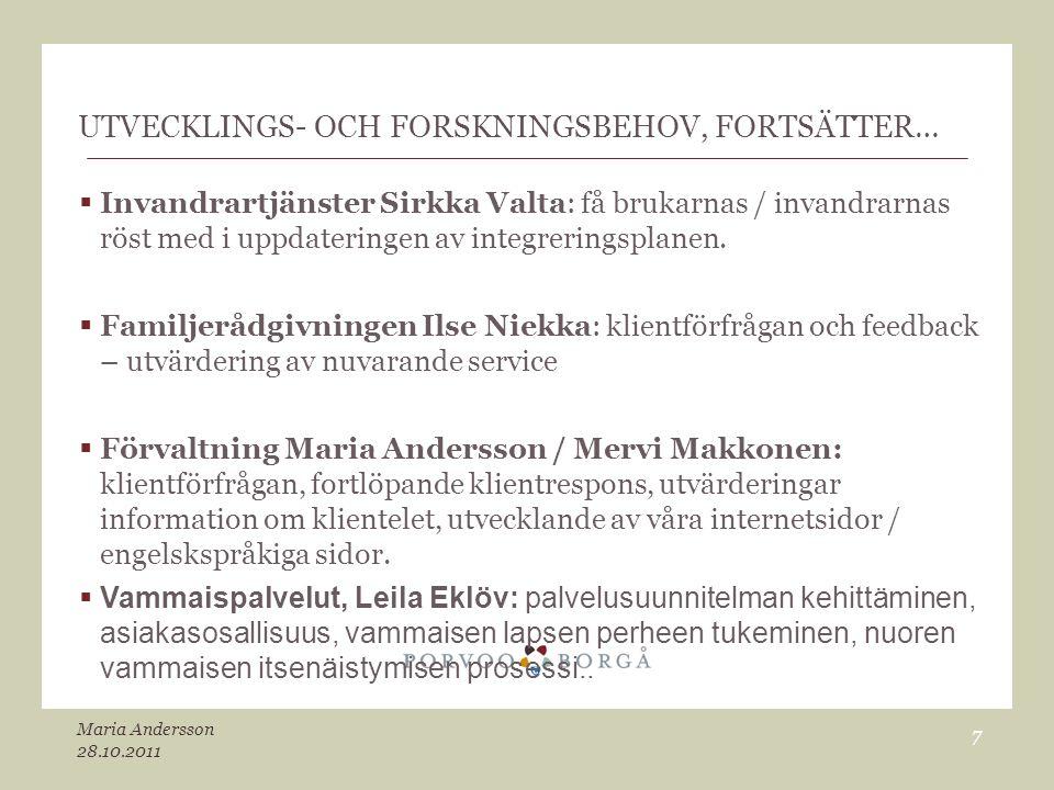 UTVECKLINGS- OCH FORSKNINGSBEHOV, FORTSÄTTER…  Invandrartjänster Sirkka Valta: få brukarnas / invandrarnas röst med i uppdateringen av integreringspl