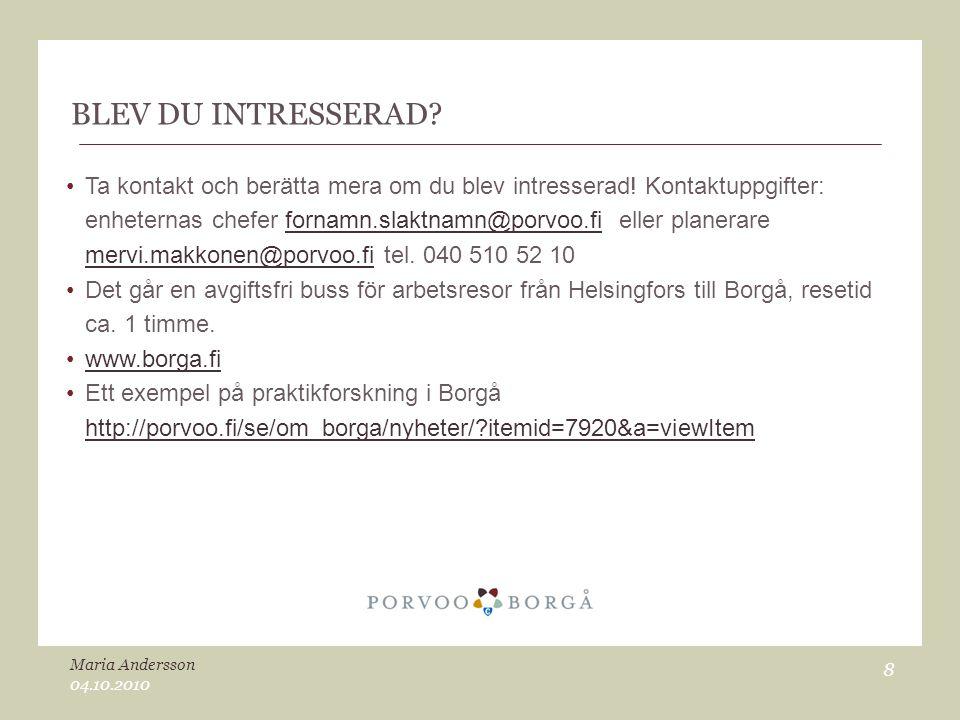 BLEV DU INTRESSERAD? •Ta kontakt och berätta mera om du blev intresserad! Kontaktuppgifter: enheternas chefer fornamn.slaktnamn@porvoo.fi eller planer