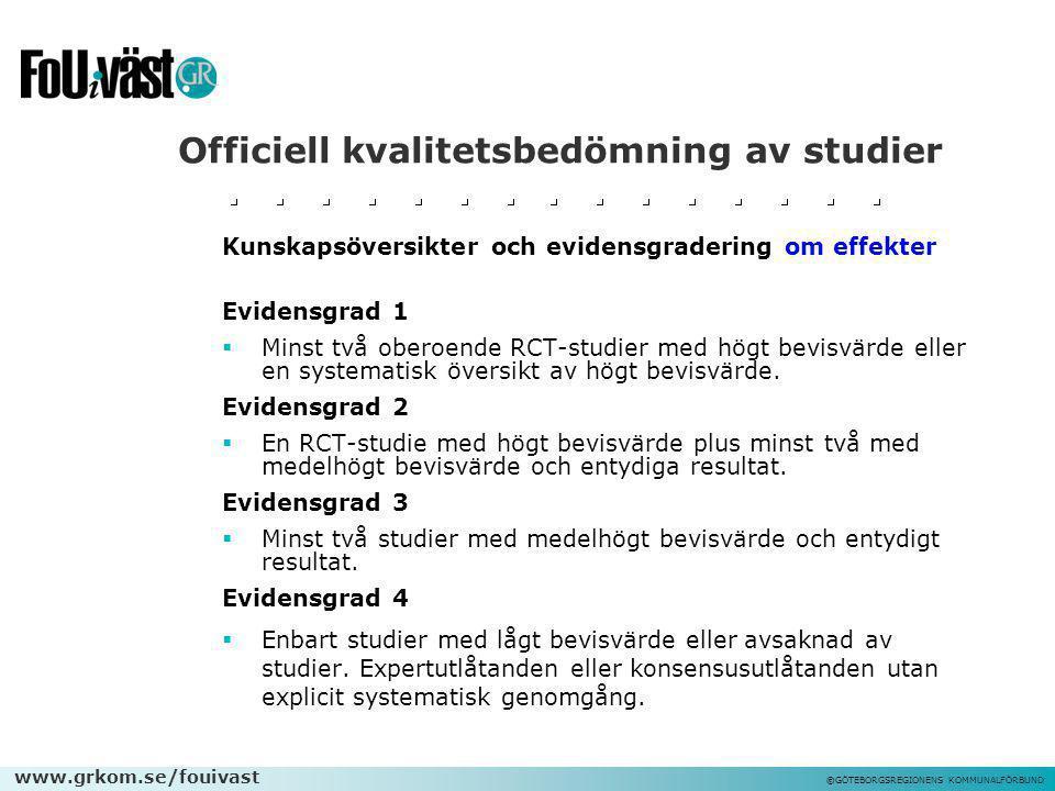 www.grkom.se/fouivast ©GÖTEBORGSREGIONENS KOMMUNALFÖRBUND Officiell kvalitetsbedömning av studier Kunskapsöversikter och evidensgradering om effekter