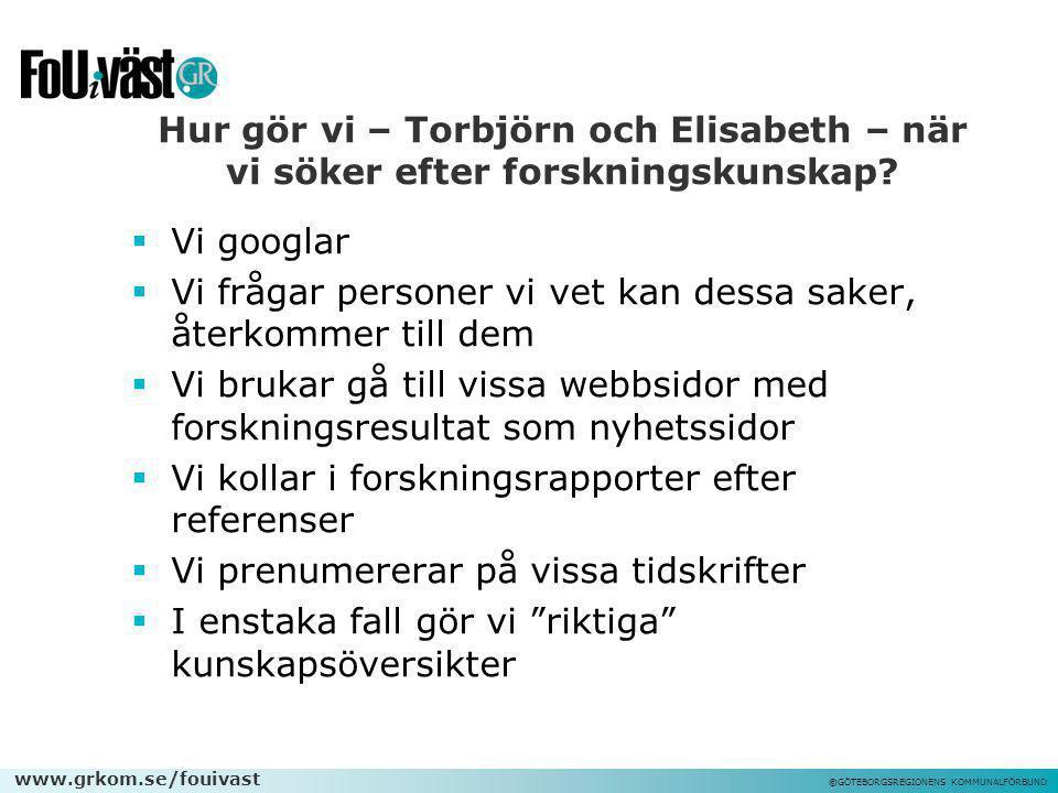 www.grkom.se/fouivast ©GÖTEBORGSREGIONENS KOMMUNALFÖRBUND Hur gör vi – Torbjörn och Elisabeth – när vi söker efter forskningskunskap?  Vi googlar  V