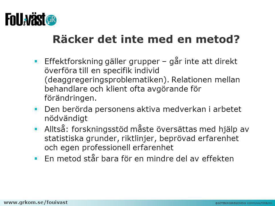www.grkom.se/fouivast ©GÖTEBORGSREGIONENS KOMMUNALFÖRBUND Räcker det inte med en metod?  Effektforskning gäller grupper – går inte att direkt överför