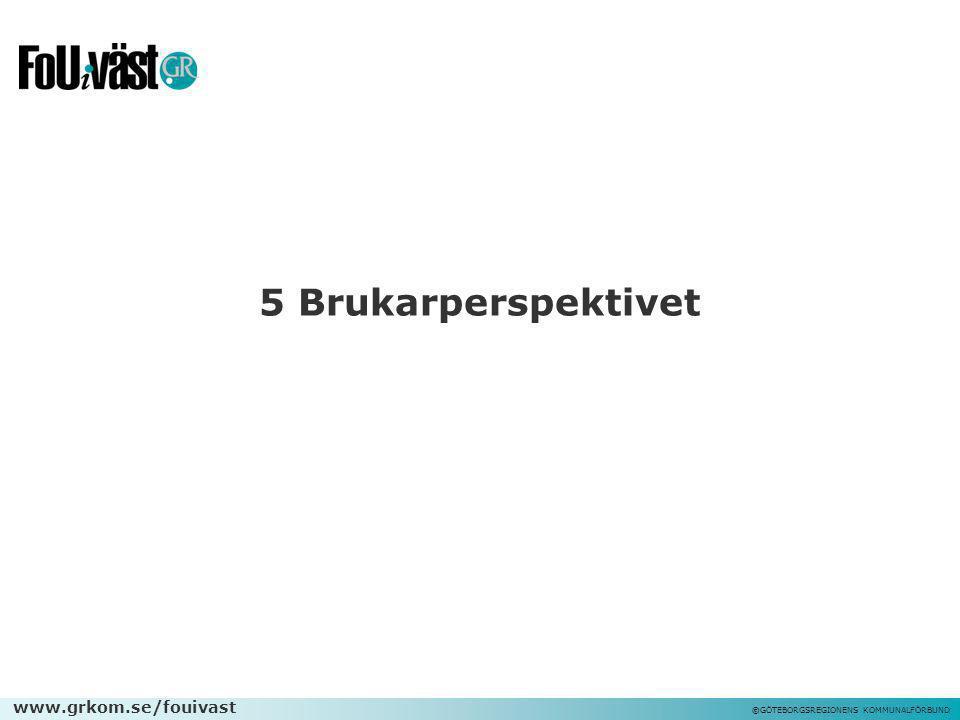 www.grkom.se/fouivast ©GÖTEBORGSREGIONENS KOMMUNALFÖRBUND 5 Brukarperspektivet