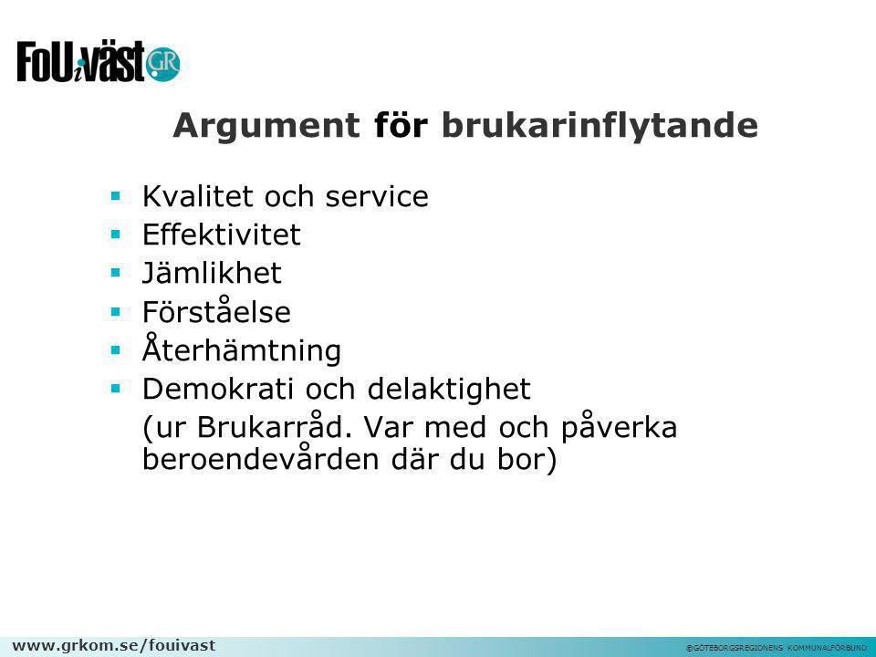 www.grkom.se/fouivast ©GÖTEBORGSREGIONENS KOMMUNALFÖRBUND Argument för brukarinflytande  Kvalitet och service  Effektivitet  Jämlikhet  Förståelse
