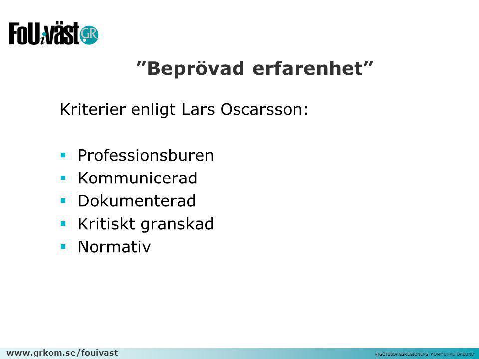 """www.grkom.se/fouivast ©GÖTEBORGSREGIONENS KOMMUNALFÖRBUND """"Beprövad erfarenhet"""" Kriterier enligt Lars Oscarsson:  Professionsburen  Kommunicerad  D"""