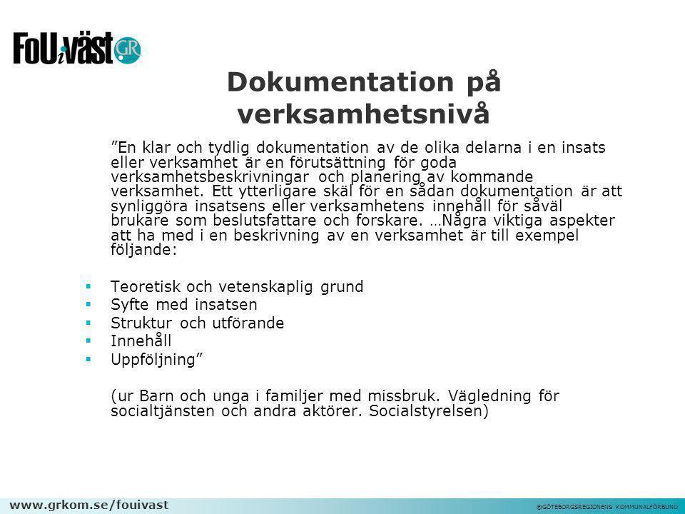 """www.grkom.se/fouivast ©GÖTEBORGSREGIONENS KOMMUNALFÖRBUND Dokumentation på verksamhetsnivå """"En klar och tydlig dokumentation av de olika delarna i en"""