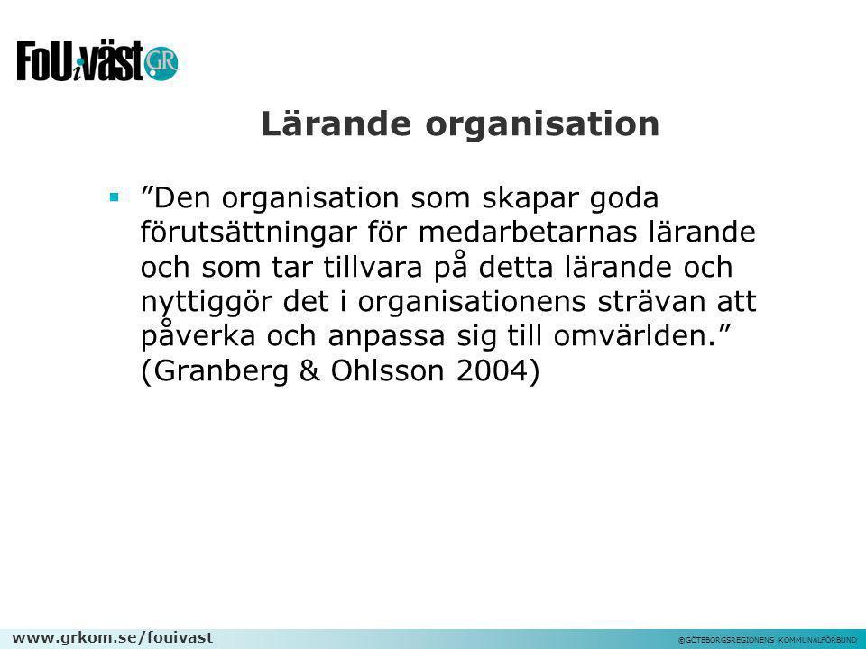 """www.grkom.se/fouivast ©GÖTEBORGSREGIONENS KOMMUNALFÖRBUND Lärande organisation  """"Den organisation som skapar goda förutsättningar för medarbetarnas l"""