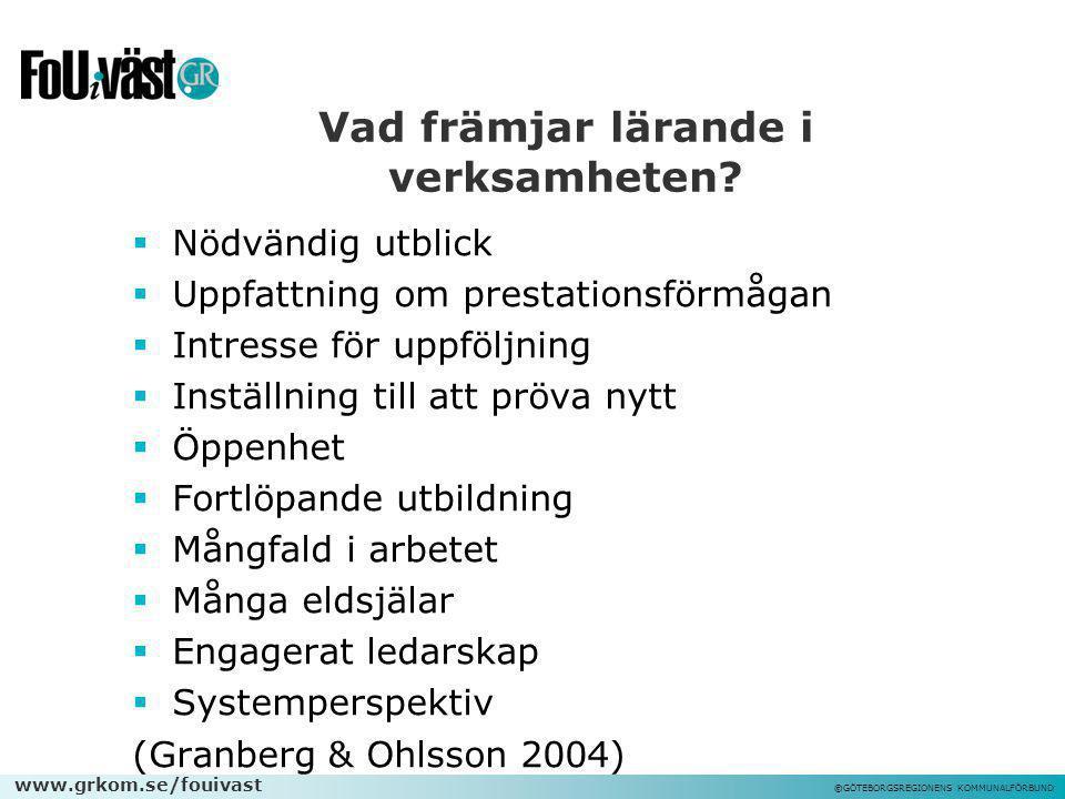 www.grkom.se/fouivast ©GÖTEBORGSREGIONENS KOMMUNALFÖRBUND Vad främjar lärande i verksamheten?  Nödvändig utblick  Uppfattning om prestationsförmågan