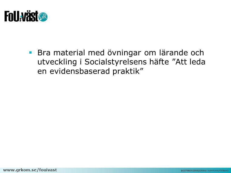 """www.grkom.se/fouivast ©GÖTEBORGSREGIONENS KOMMUNALFÖRBUND  Bra material med övningar om lärande och utveckling i Socialstyrelsens häfte """"Att leda en"""