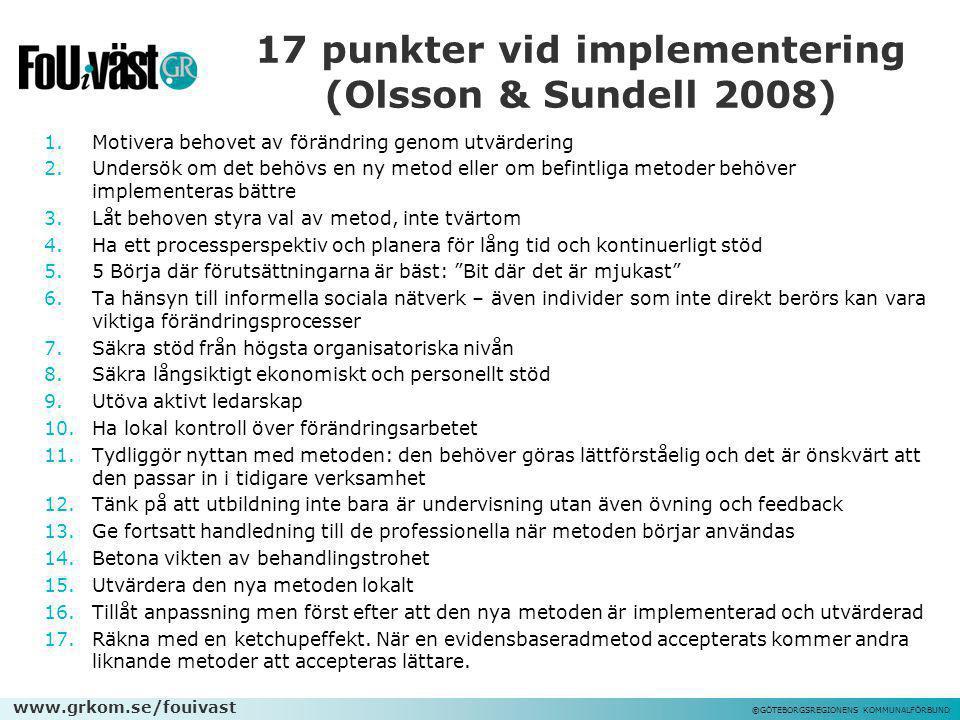www.grkom.se/fouivast ©GÖTEBORGSREGIONENS KOMMUNALFÖRBUND 17 punkter vid implementering (Olsson & Sundell 2008) 1.Motivera behovet av förändring genom