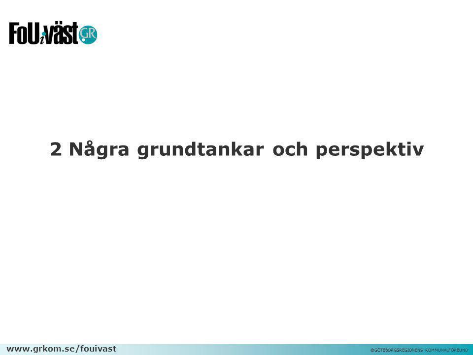 www.grkom.se/fouivast ©GÖTEBORGSREGIONENS KOMMUNALFÖRBUND 2 Några grundtankar och perspektiv