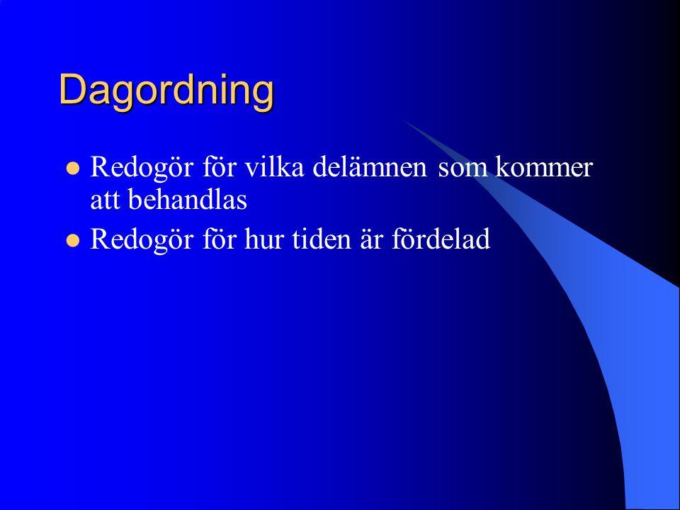 Dagordning  Redogör för vilka delämnen som kommer att behandlas  Redogör för hur tiden är fördelad