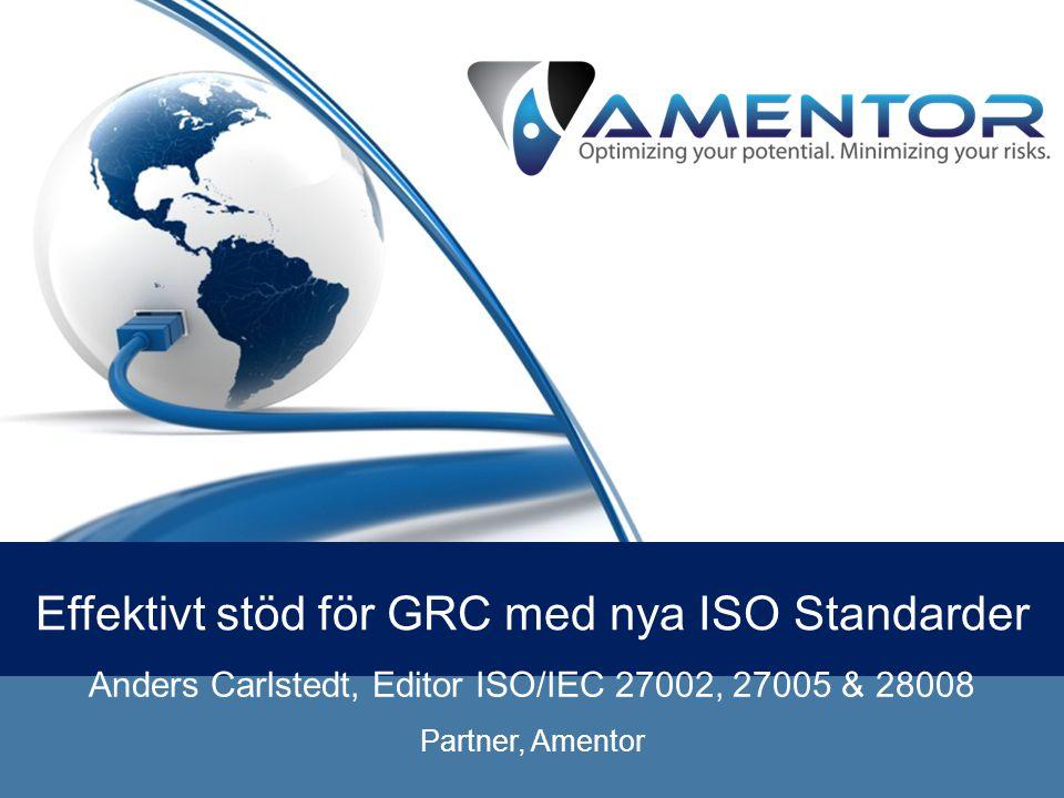 Effektivt stöd för GRC med nya ISO Standarder Anders Carlstedt, Editor ISO/IEC 27002, 27005 & 28008 Partner, Amentor