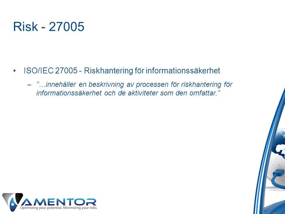 """Risk - 27005 •ISO/IEC 27005 - Riskhantering för informationssäkerhet –""""…innehåller en beskrivning av processen för riskhantering för informationssäker"""