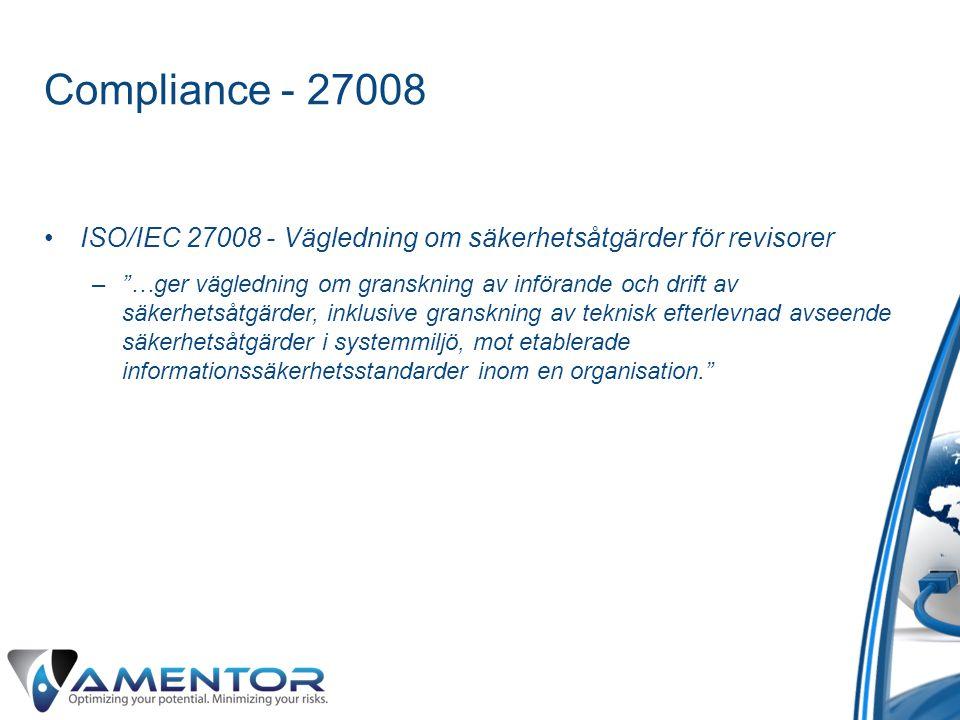"""Compliance - 27008 •ISO/IEC 27008 - Vägledning om säkerhetsåtgärder för revisorer –""""…ger vägledning om granskning av införande och drift av säkerhetså"""