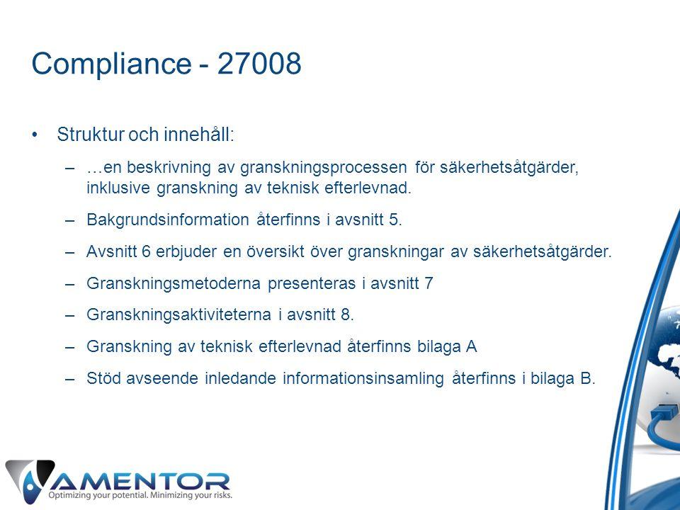 Compliance - 27008 •Struktur och innehåll: –…en beskrivning av granskningsprocessen för säkerhetsåtgärder, inklusive granskning av teknisk efterlevnad