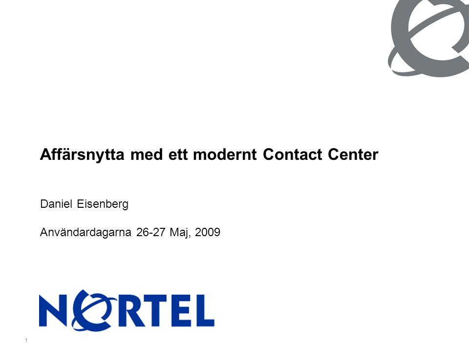 1 Affärsnytta med ett modernt Contact Center Daniel Eisenberg Användardagarna 26-27 Maj, 2009