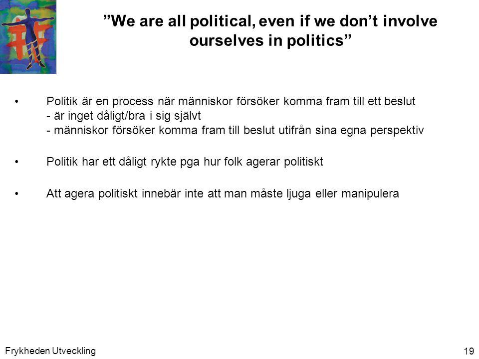 """Frykheden Utveckling 19 """"We are all political, even if we don't involve ourselves in politics"""" •Politik är en process när människor försöker komma fra"""