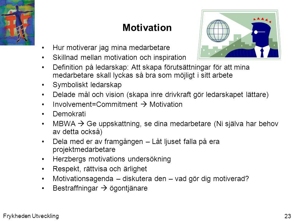 Frykheden Utveckling 23 Motivation •Hur motiverar jag mina medarbetare •Skillnad mellan motivation och inspiration •Definition på ledarskap: Att skapa