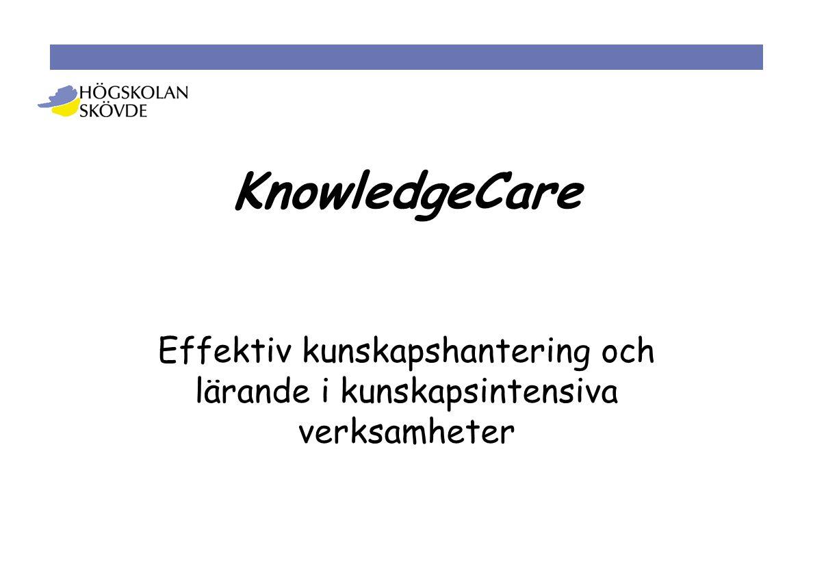 KnowledgeCare Effektiv kunskapshantering och lärande i kunskapsintensiva verksamheter