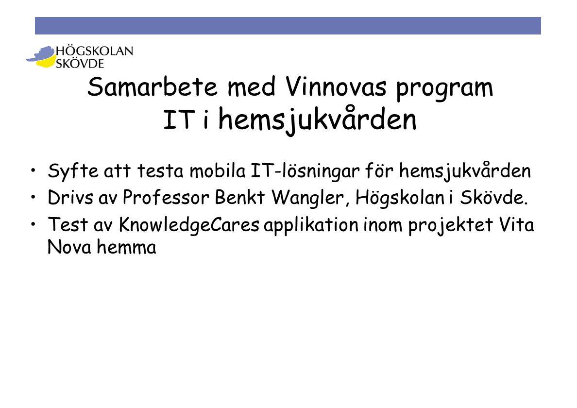 Samarbete med Vinnovas program IT i hemsjukvården •Syfte att testa mobila IT-lösningar för hemsjukvården •Drivs av Professor Benkt Wangler, Högskolan i Skövde.
