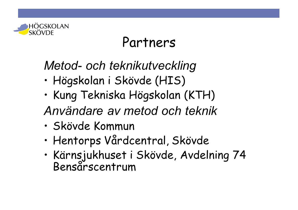 Partners Metod- och teknikutveckling •Högskolan i Skövde (HIS) •Kung Tekniska Högskolan (KTH) Användare av metod och teknik •Skövde Kommun •Hentorps Vårdcentral, Skövde •Kärnsjukhuset i Skövde, Avdelning 74 Bensårscentrum