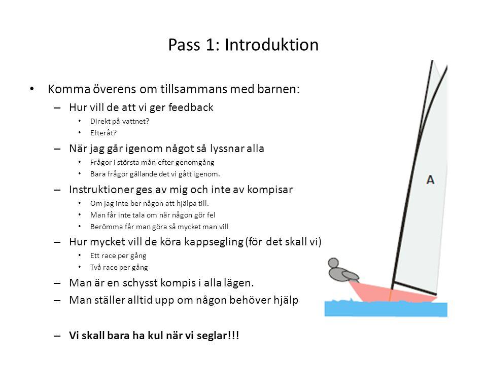 Pass 1: Introduktion • Komma överens om tillsammans med barnen: – Hur vill de att vi ger feedback • Direkt på vattnet? • Efteråt? – När jag går igenom