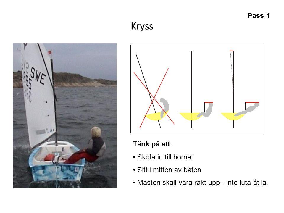 Kryss Tänk på att: • Skota in till hörnet • Sitt i mitten av båten • Masten skall vara rakt upp - inte luta åt lä. Pass 1